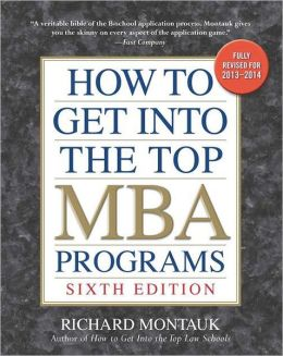 How to Get Into the Top MBA Programs, 6th Ed.