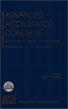 Advanced Accelerator Concepts: Eleventh Advanced Accelerator Concepts Workshop