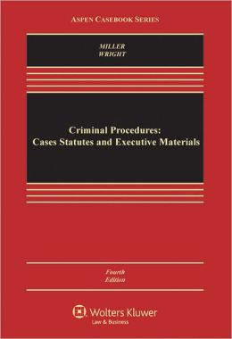Criminal Procedures: Cases Statutes and Executive Materials, Fourth Edition