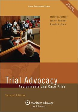 Trial Advocacy: Assignments and Case Files, Second Edition