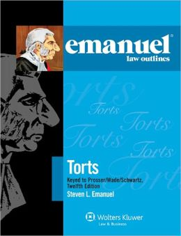Emanuel Law Outlines: Torts Keyed to Prosser, Wade, Schwartz, Kelly & Partlett, 12th Ed.