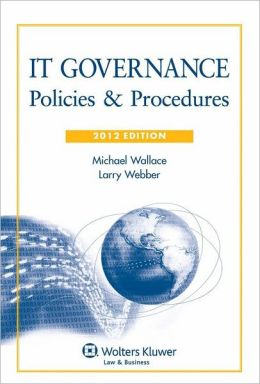 IT Governance: Policies & Procedures, 2012 Edition