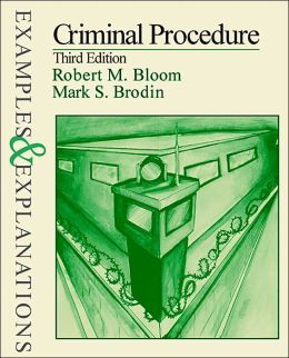 Criminal Procedure: Examples & Explanations, Third Edition