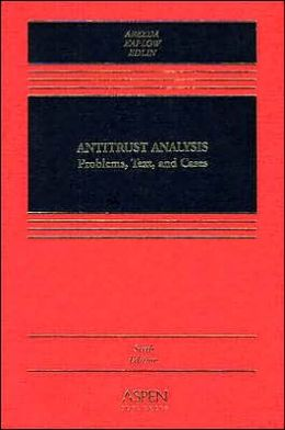 Antitrust AnalysisProblems, Text, Cases, Sixth Edition