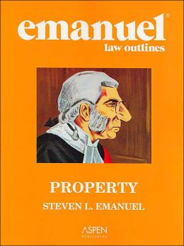 Emanuel Law Outlines: Property, Sixth Edition