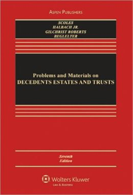 Problems and Materials on Decedents Estates and Trusts, Seventh Edition