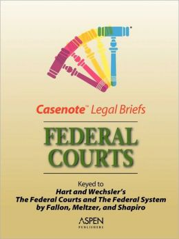 Casenote Legal Briefs: Federal Courts