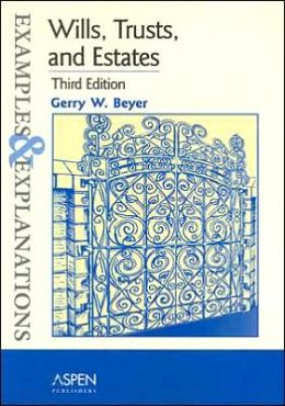 Wills, Trusts, and Estates: Examples & Explanations, Third Edition