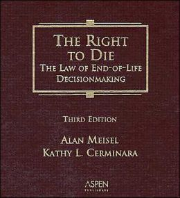 Right to Die: The Law of End-of-Life Decisionmaking, Third Edition