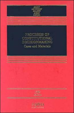 Processes of Constitutional Decision-Making: Cases and Materials, Fifth Edition