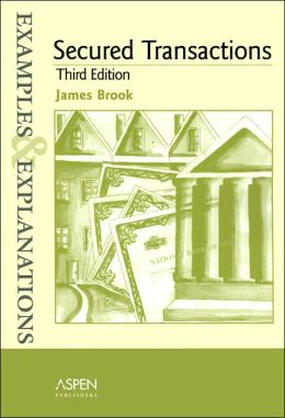 Secured Transactions: Examples & Explanations, Third Edition