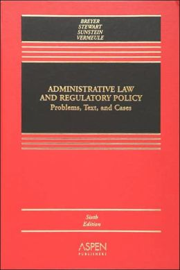Administrative Law and Regulatory Policy: Problems, Text, and Cases, Sixth Edition