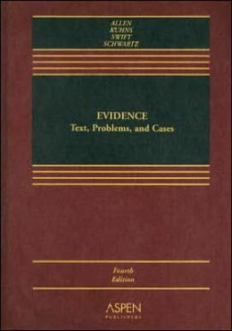 Evidence: Text, Problems, and Cases, Fourth Edition