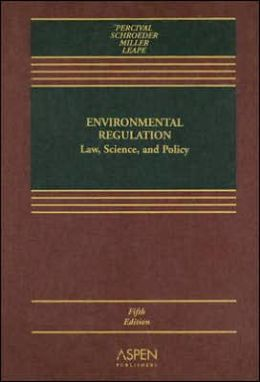 Environmental Regulation: Law, Science, and Policy, Fifth Edition