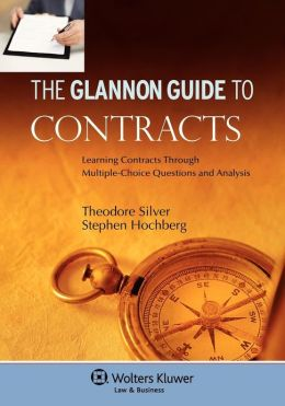 The Glannon Guide To Contracts: Learning Through Multiple Choice Questions and Analysis