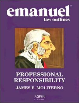 Emanuel Law Outlines: Professional Responsibility, Second Edition