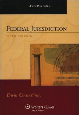 Federal Jurisdiction, Fifth Edition (Aspen Student Treatise)