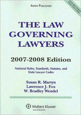 The Law Governing Lawyers: National Rules, Standards, Statutes, and State Lawyer Codes, 2007-2008 Statutory Supplement