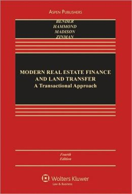 Modern Real Estate Finance and Land Transfer: A Transactional Approach, Fourth Edition