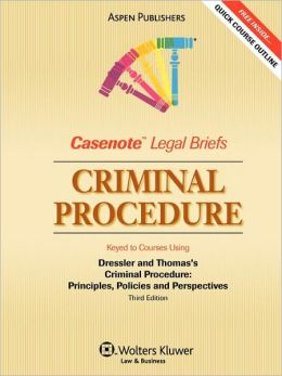 Casenote Legal Briefs: Criminal Procedure: Keyed to Dressler and Thomas's Criminal Procedure: Principles, Policies and Perspectives