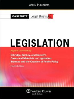 Casenote Legal Briefs: Legislation