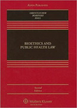 Bioethics and Public Health Law, Second Edition