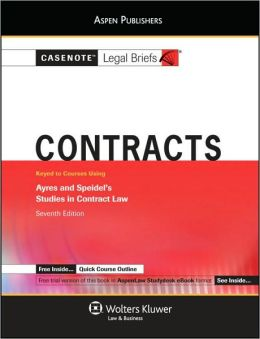 Casenote Legal Briefs: Contracts, Keyed to Ayres and Speidel's Studies in Contract Law, 7th Ed.