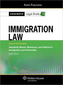 Casenote Legal Briefs: Immigration Law