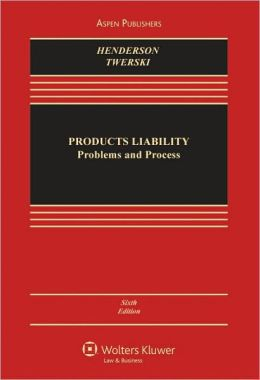 Products Liability: Problems and Process, Sixth Edition