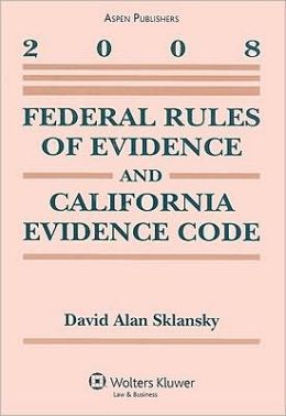 Federal Rules of Evidence and California Evidence Code, 2008 Edition