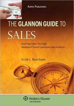 Glannon Guide To Sales: Learning Sales Through Multiple-Choice Questions and Analysis
