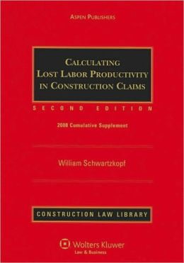 Calculating Lost Labor Productivity in Construction Claims, 2008 Supplement