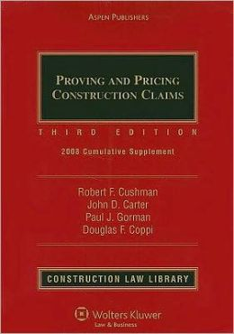 Proving and Pricing Construction Claims: 2008 Cumulative Supplement