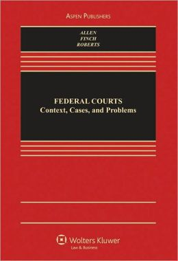 Federal Courts: Context, Cases, and Problems