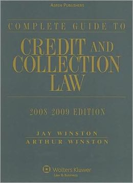 Complete Guide to Credit and Collection Law, 2008-2009 Edition