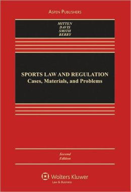 Sports Law and Regulation: Cases, Materials, and Problems, Second Edition