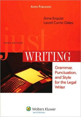 Just Writing: Grammar, Punctuation, and Style for the Legal Writer, Third Edition