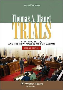Trials: Strategy, Skills, and the New Powers of Persuasion
