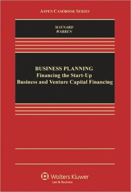 Business Planning: Financing the Start-Up Business and Venture Capital Financing