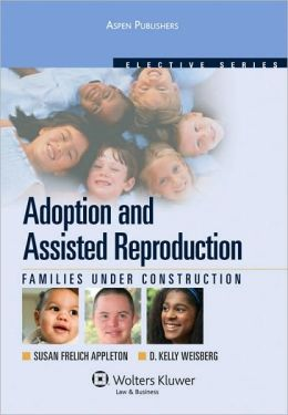 Adoption and Assisted Reproduction: Families Under Construction