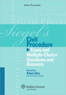 Siegel's Civil Procedure: Essay and Multiple-Choice Questions and Answers