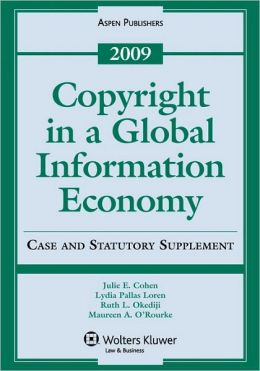 Copyright In A Global Information Economy, 2009 Case And Statutory Supplement