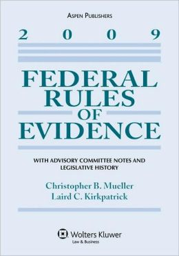 Federal Rules of Evidence with Advisory Committee Notes and Legislative History, 2009 Edition
