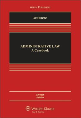 Administrative Law: A Casebook, Seventh Edition