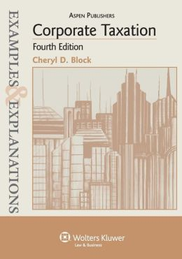 Examples & Explanations: Corporate Taxation, 4th Ed.