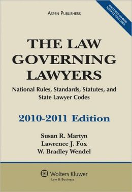 The Law Governing Lawyers: National Rules, Standards, Statutes, and Lawyer Codes, 2010-2011 Edition