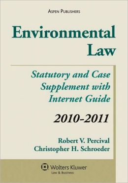 Environmental Law, Statutory and Case Supplement with Internet Guide, 2010-2011 Edition