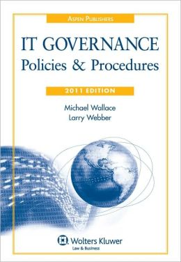 IT Governance: Policies & Procedures, 2011 Edition