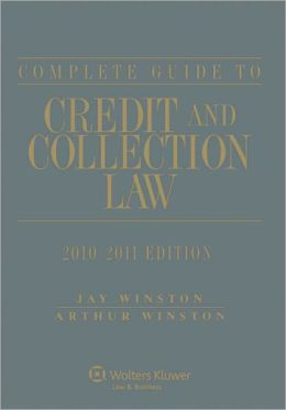 Complete Guide to Credit and Collection Law, 2010-2011 Edition