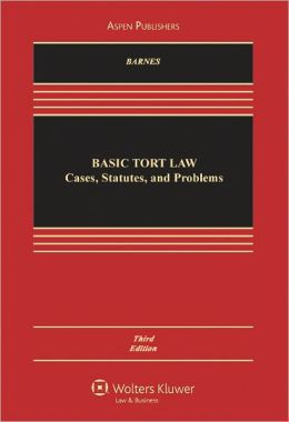 Basic Tort Law: Cases, Statutes, and Problems, Third Edition